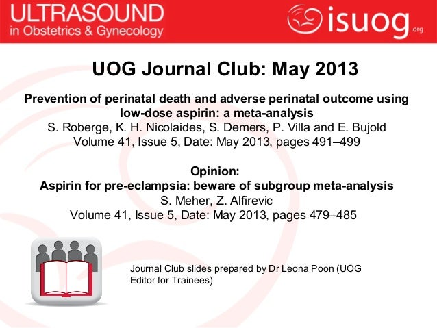 UOG Journal Club: May 2013Journal Club slides prepared by Dr Leona Poon (UOGEditor for Trainees)Prevention of perinatal de...