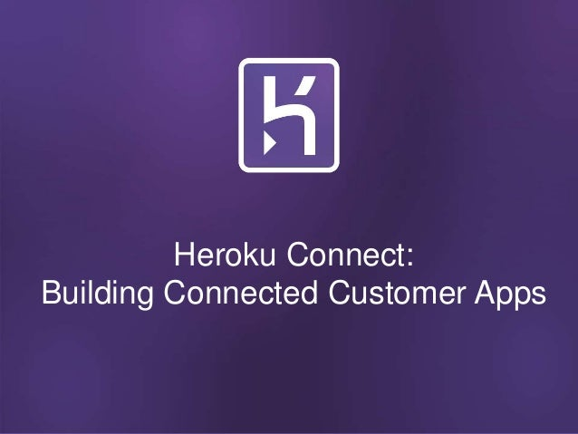 Heroku Connect: The New Way to Build Connected Customer Applications