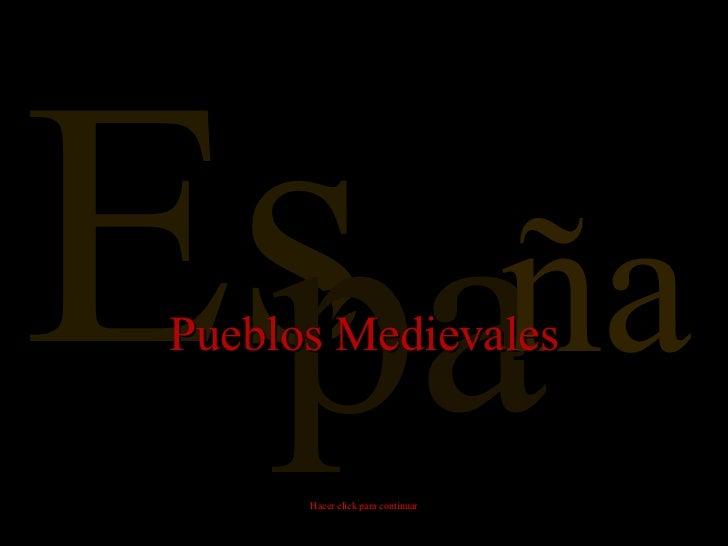 Es pa ña Pueblos Medievales Hacer click para continuar