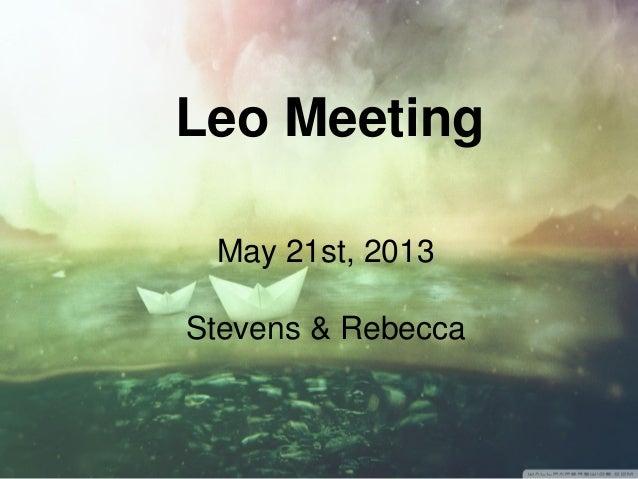 Leo MeetingMay 21st, 2013Stevens & Rebecca