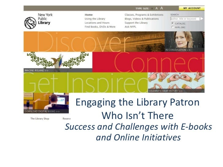 Engaging the Library Patron Who Isn't There<br />Success and Challenges with E-books and Online Initiatives<br />