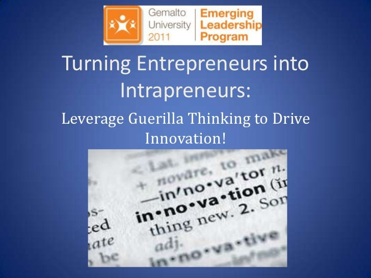 Turning Entrepreneurs into Intrapreneurs:<br />Leverage Guerilla Thinking to Drive Innovation!<br />