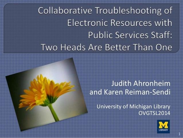 Judith Ahronheim and Karen Reiman-Sendi University of Michigan Library OVGTSL2014 1