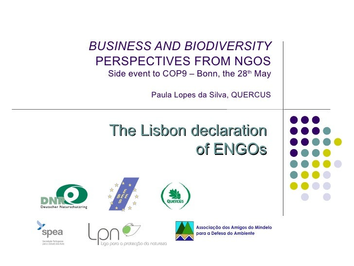 BUSINESS AND BIODIVERSITY  PERSPECTIVES FROM NGOS   Side event to COP9 – Bonn, the 28th May              Paula Lopes da Si...