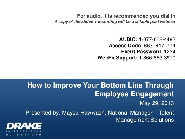 How to Improve Your Bottom Line ThroughEmployee EngagementMay 29, 2013Presented by: Maysa Hawwash, National Manager – Tale...