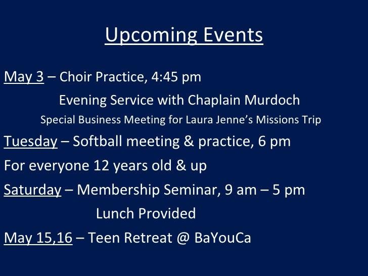 Upcoming Events <ul><li>May 3  –  Choir Practice, 4:45 pm </li></ul><ul><li>Evening Service with Chaplain Murdoch </li></u...