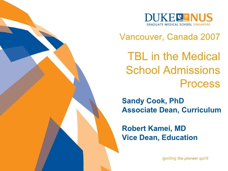 Sandy Cook, PhD Associate Dean, Curriculum Robert Kamei, MD Vice Dean, Education Vancouver, Canada 2007 TBL in the Medical...