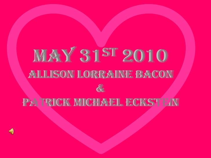 May 31st 2010Allison Lorraine Bacon&Patrick Michael Eckstein<br />May 31st 2010Allison Lorraine Bacon&Patrick Michael Ecks...