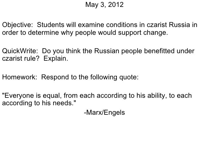 May 3, 2012Objective: Students will examine conditions in czarist Russia inorder to determine why people would support cha...