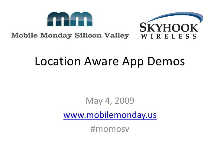 Location Aware App Demos          May 4, 2009     www.mobilemonday.us          #momosv