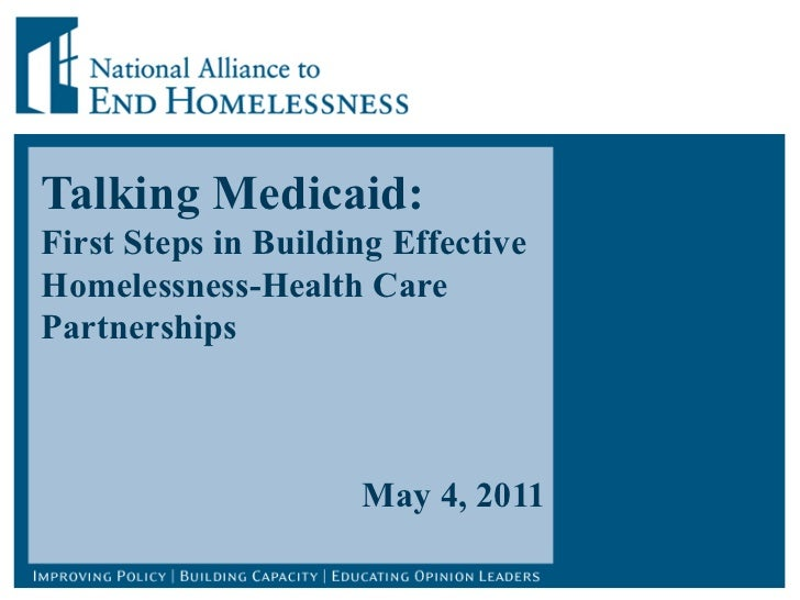 Talking Medicaid: First Steps in Building Effective Homelessness-Health Care Partnerships May 4, 2011