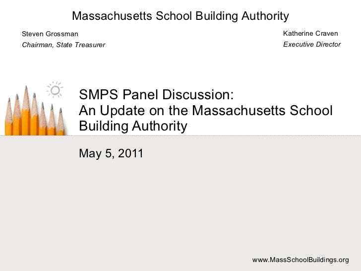 SMPS Panel Discussion: An Update on the Massachusetts School Building Authority May 5, 2011 Katherine Craven Executive Dir...