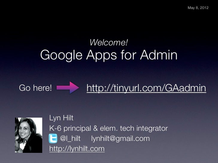 May 8, 2012                   Welcome!     Google Apps for AdminGo here!          http://tinyurl.com/GAadmin       Lyn Hil...