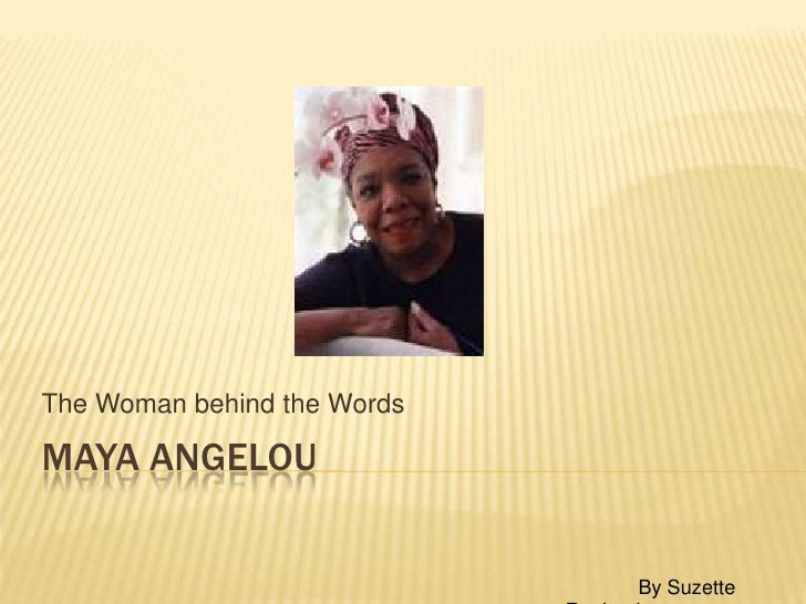 Maya Angelou<br />The Woman behind the Words<br />             By Suzette Ragland<br />