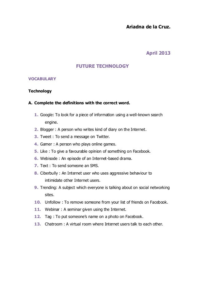 Ariadna de la Cruz.April 2013FUTURE TECHNOLOGYVOCABULARYTechnologyA. Complete the definitions with the correct word.1. Goo...
