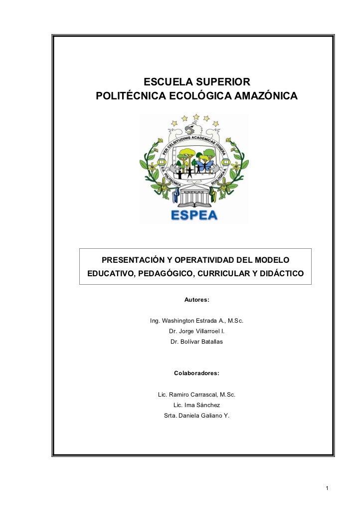 ESCUELA SUPERIOR POLITÉCNICA ECOLÓGICA AMAZÓNICA   PRESENTACIÓN Y OPERATIVIDAD DEL MODELOEDUCATIVO, PEDAGÓGICO, CURRICULAR...
