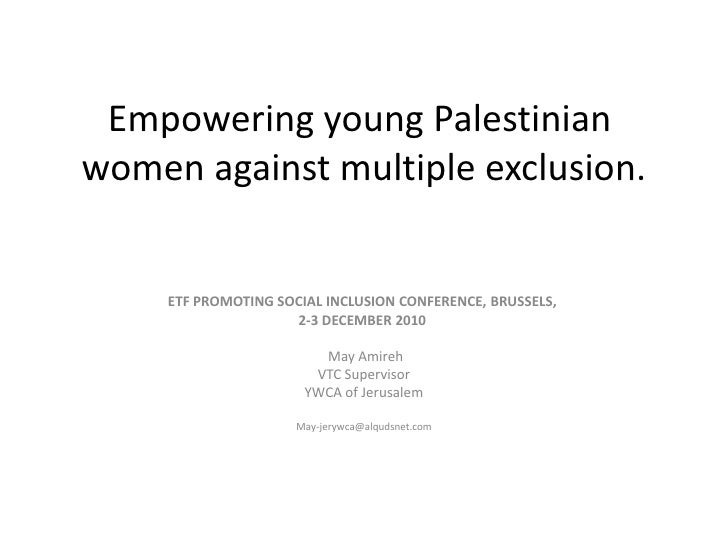 Empowering young Palestinian women against multiple exclusion.<br />ETF PROMOTING SOCIAL INCLUSION CONFERENCE, BRUSSELS, <...