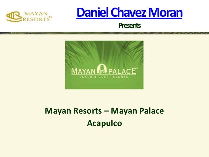 Daniel Chavez Moran Presents<br />Mayan Resorts – Mayan Palace<br />Acapulco <br />