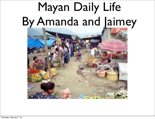 Mayan Daily Life                           By Amanda and JaimeyThursday, February 7, 13