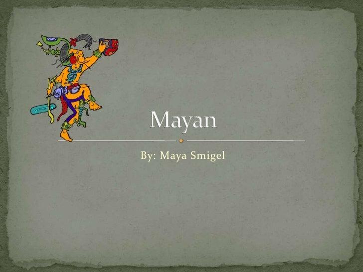 Mayan By: Maya