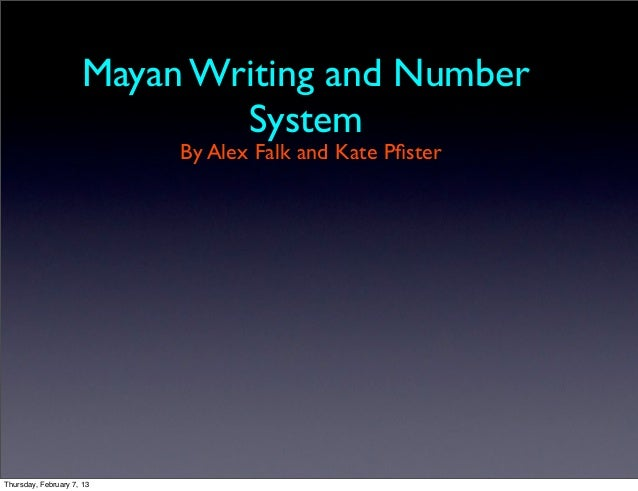 Mayan Writing and Number System By Alex Falk and Kate PfisterThursday ...