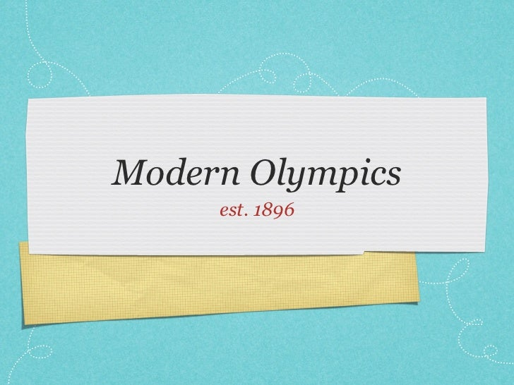 Modern Olympics     est. 1896