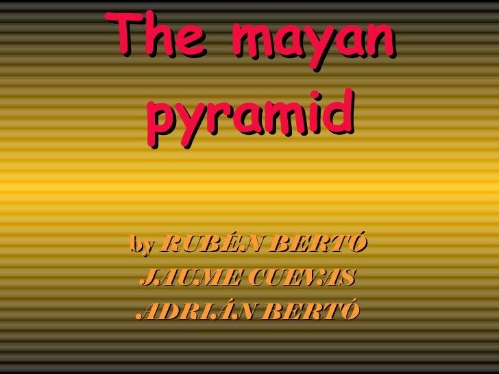 The mayan pyramid by  RUBÉN BERTÓ JAUME CUEVAS ADRIÁN BERTÓ