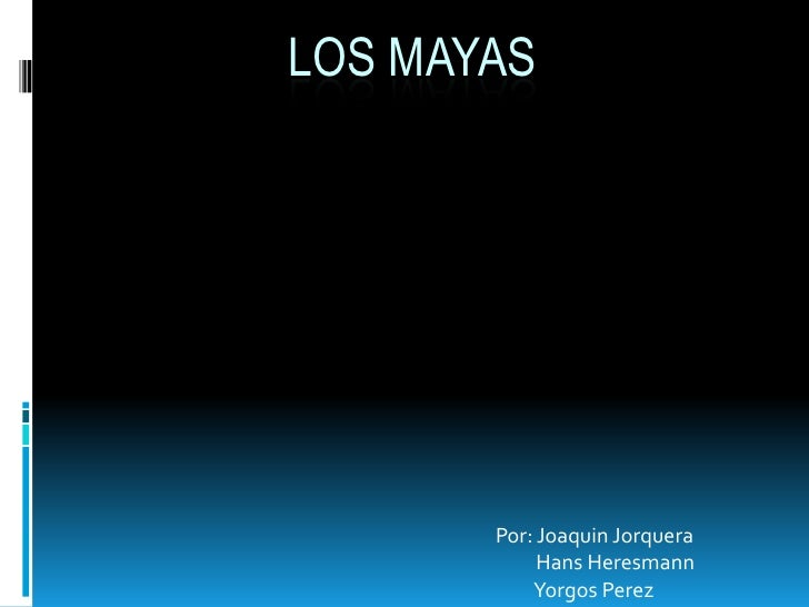 LOS MAYAS       Por: Joaquin Jorquera            Hans Heresmann           Yorgos Perez