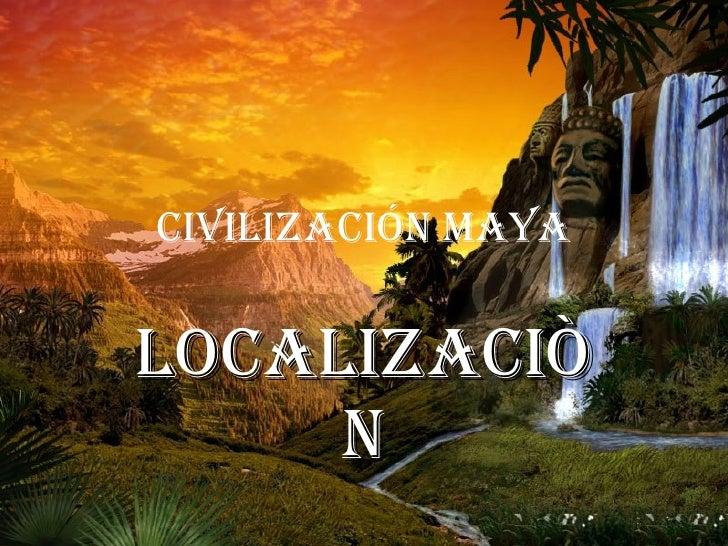 Civilización Maya Localizaciòn