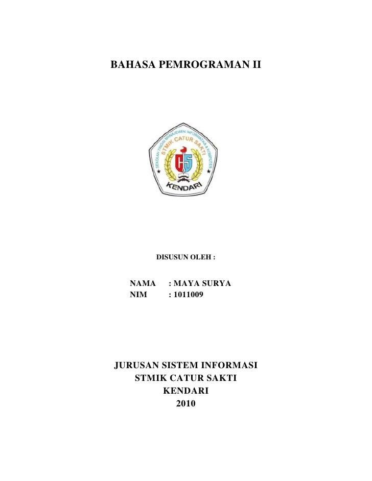 BAHASA PEMROGRAMAN II         DISUSUN OLEH :  NAMA     : MAYA SURYA  NIM      : 1011009JURUSAN SISTEM INFORMASI   STMIK CA...