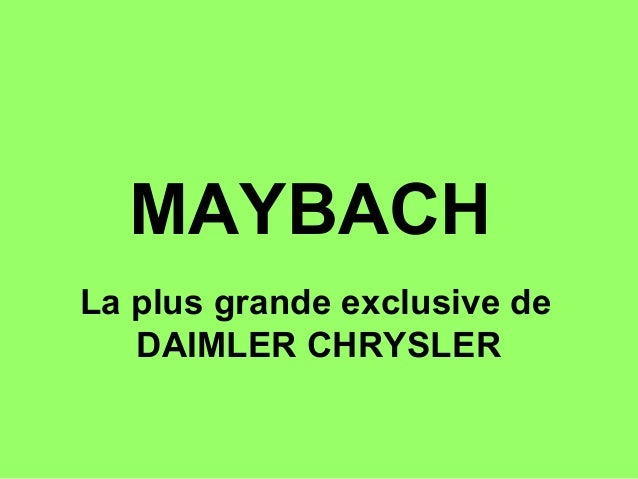 MAYBACHLa plus grande exclusive de   DAIMLER CHRYSLER