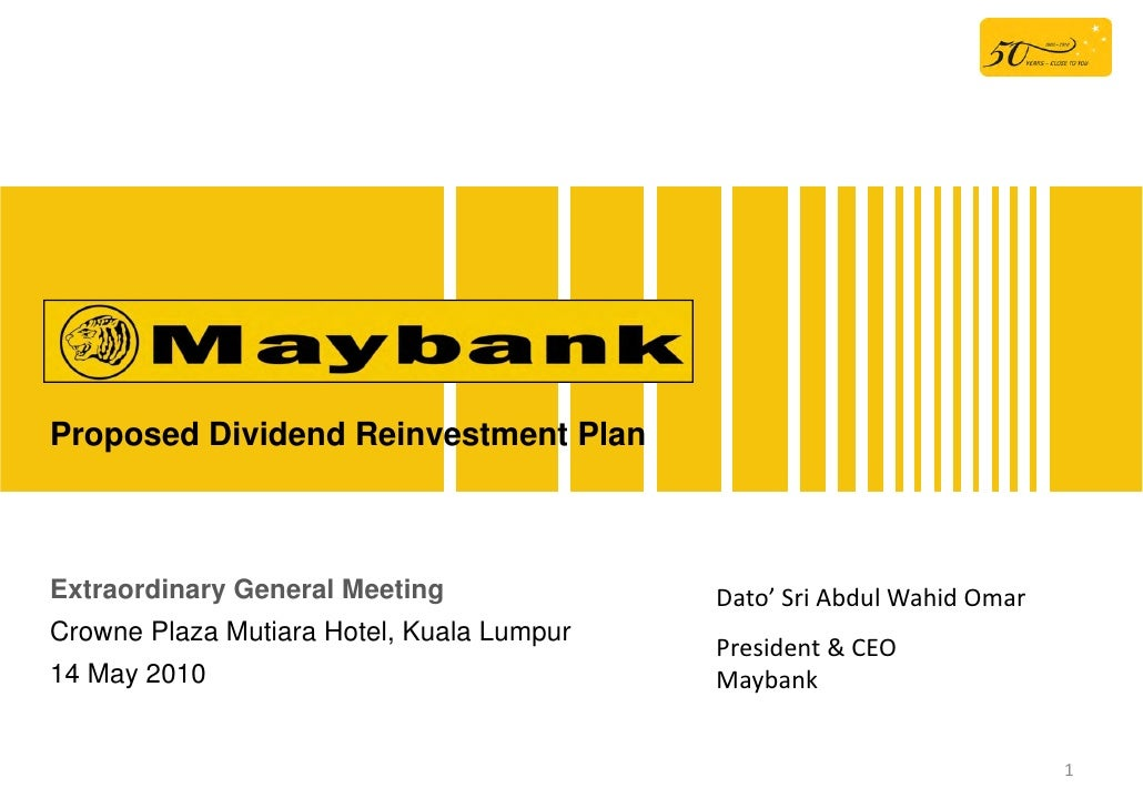 Proposed Dividend Reinvestment Plan    Extraordinary General Meeting              Dato' Sri Abdul Wahid Omar Crowne Plaza ...