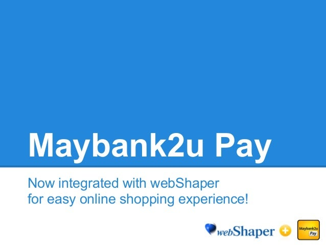 Maybank2u Pay Now integrated with webShaper for easy online shopping experience!