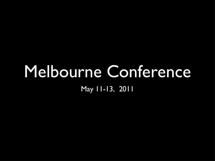 Melbourne Conference <ul><li>May 11-13,  2011 </li></ul>
