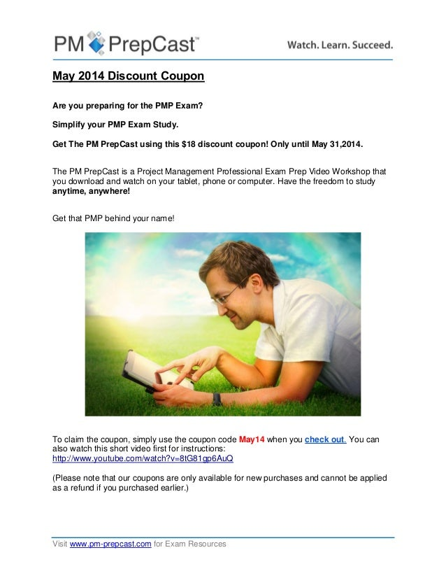 Visit www.pm-prepcast.com for Exam Resources May 2014 Discount Coupon Are you preparing for the PMP Exam? Simplify your PM...