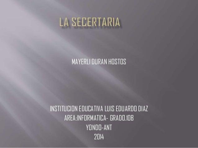 MAYERLI DURAN HOSTOS INSTITUCION EDUCATIVA LUIS EDUARDO DIAZ AREA:INFORMATICA- GRADO.10B YONDO-ANT 2014