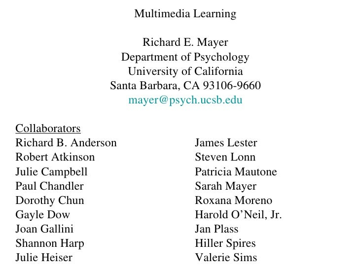 Multimedia Learning Richard E. Mayer Department of Psychology University of California Santa Barbara, CA 93106-9660 [email...