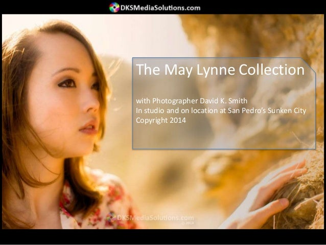 The May Lynne Collection with Photographer David K. Smith In studio and on location at San Pedro's Sunken City Copyright 2...
