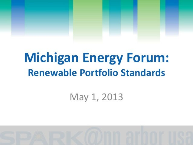 Michigan Energy Forum: Renewable Portfolio Standards May 1, 2013
