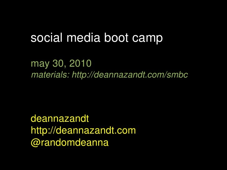 social media boot camp<br />may 30, 2010<br />materials: http://deannazandt.com/smbc<br />deannazandt<br />http://deannaza...