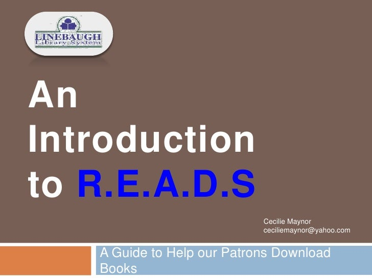 An Introduction to R.E.A.D.S A Guide to Help our Patrons Download Books Cecilie Maynor ceciliemaynor@yahoo.com