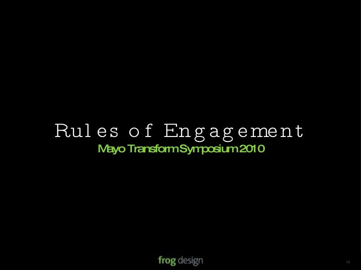 © 2008 frog design. Confidential & Proprietary. 13 Rules of Engagement Mayo Transform Symposium 2010