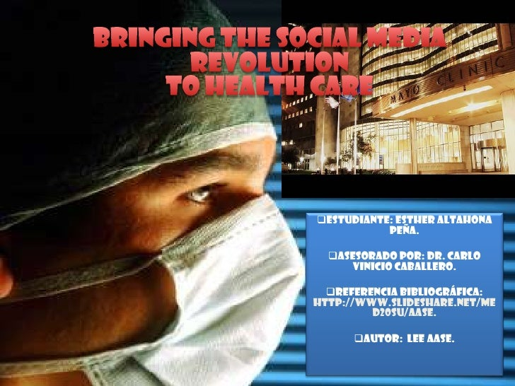 Bringing The Social Media RevolutionTo Health Care<br /><ul><li>Estudiante: Esther Altahona Peña.