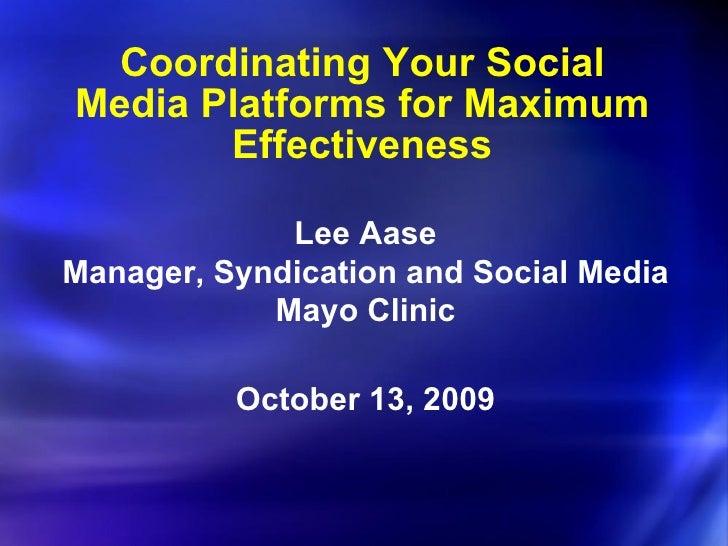 Coordinating Your Social Media Platforms for Maximum Effectiveness <ul><li>Lee Aase </li></ul><ul><li>Manager, Syndication...