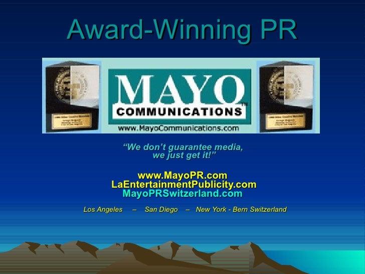 "Award-Winning PR "" We don't guarantee media,  we just get it!"" www.MayoPR.com  LaEntertainmentPublicity.com MayoPRSwitzerl..."