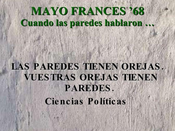 MAYO FRANCES '68 Cuando las paredes hablaron … <ul><li>LAS PAREDES TIENEN OREJAS. VUESTRAS OREJAS TIENEN PAREDES.  </li></...