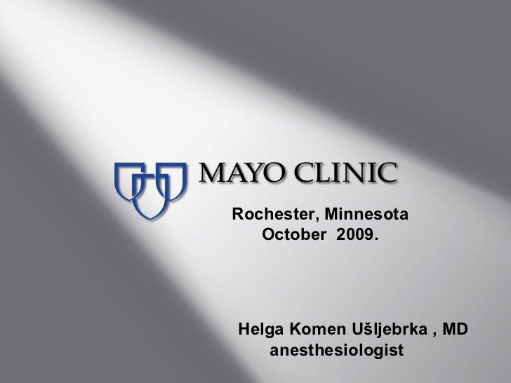 Rochester, Minnesota   October 2009.Helga Komen Ušljebrka , MD    anesthesiologist