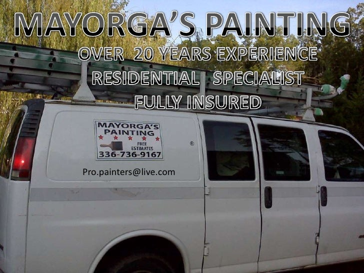 MAYORGA'S PAINTING<br />OVER  20 YEARS EXPERIENCE<br />RESIDENTIAL   SPECIALIST<br />FULLY INSURED<br />Pro.painters@live....