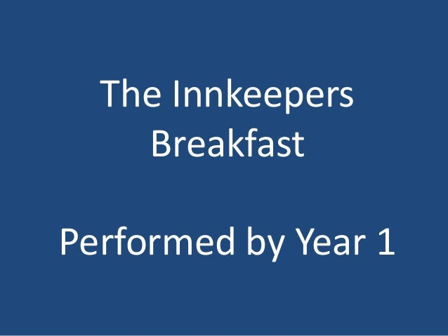 The Innkeepers Breakfast Performed by Year 1