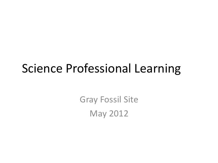 Science Professional Learning          Gray Fossil Site            May 2012